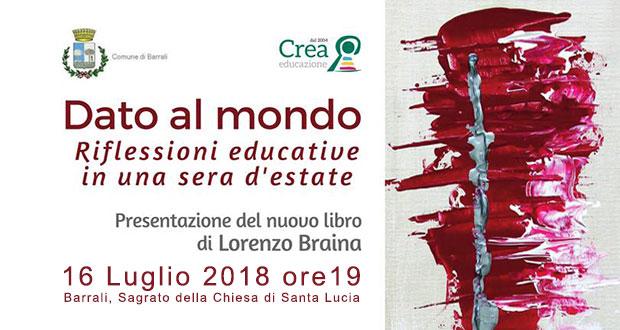 Banner Presentazione del libro Dato al Mondo di e con Lorenzo Braina - Barrali - 16 Luglio 2018 - ParteollaClick